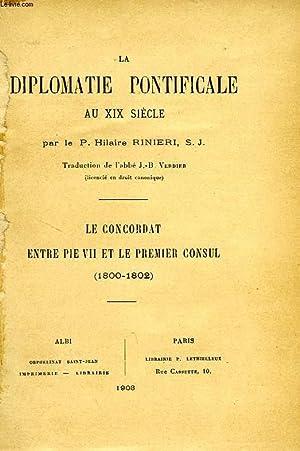 LA DIPLOMATIE PONTIFICALE AU XIXe SIECLE, LE CONCORDAT ENTRE PIE VII ET LE PREMIER CONSUL (1800-...