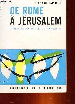 DE ROME A JERUSALEM - ITINERAIRE SPIRITUEL DE VATICAN II: BERNARD LAMBERT