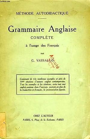 GRAMMAIRE ANGLAISE COMPLETE, A L'USAGE DES FRANCAIS: VASSALLO G.