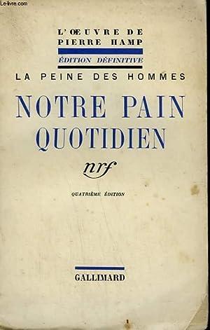 LA PEINE DES HOMMES. NOTRE PAIN QUOTIDIEN.: HAMP PIERRE.