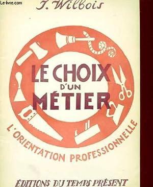 LE CHOIX D'UN METIER - L'ORIENTATION PROFESSIONNELLE: J. WILBOIS