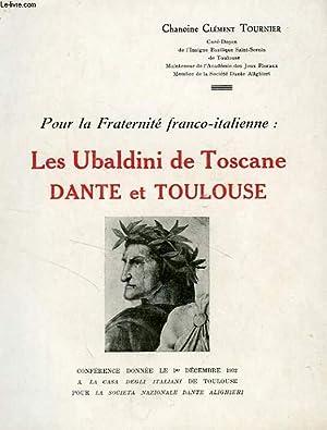 POUR LA FRATERNITE FRANCO-ITALIENNE: LES UBALDINI DE TOSCANE DANTE ET TOULOUSE: TOURNIER CHANOINE ...