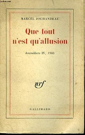 QUE TOUT N'EST QU'ALLUSION. JOURNALIERS IV, 1960.: JOUHANDEAU MARCEL.