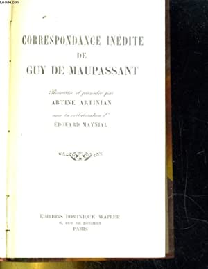 CORRESPONDANCE INEDITE DE GUY DE MAUPASSANT: ARTINE ARTINIZN / EDOUARD MAYNIAL