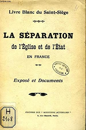 LA SEPARATION DE L'EGLISE ET DE L'ETAT EN FRANCE, EXPOSE ET DOCUMENTS: COLLECTIF