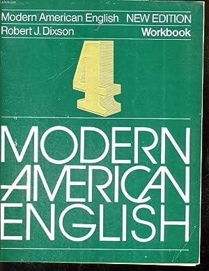MODERN AMERICAN ENGLISH, WORKBOOK, NEW EDITION N°4: ROBERT J. DIXSON