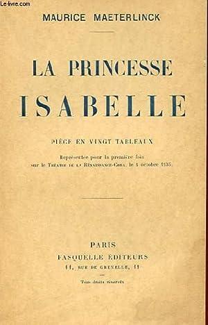 LA PRINCESSE ISABELLE - PIECE EN VINGT TABLEAUX: MAURICE MAETERLINCK