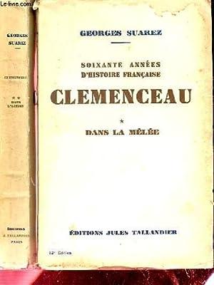 SOIXANTE ANNEES D'HISTOIRE FRANCAISE. CLEMENCEAU. 2 TOMES. TOME 1. DANS LA MELEE. TOME 2. DANS ...