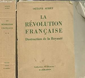 LA REVOLUTION FRANCAISE. 2 TOMES. TOME 1 : DESTRUCTION DE LA ROYAUTE. TOME 2 : LA REPUBLIQUE.: ...