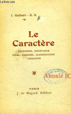 LE CARACTERE, DEFINITION, IMPORTANCE, IDEAL, ORIGINES, CLASSIFICATION, FORMATION: GUIBERT J., S. S.