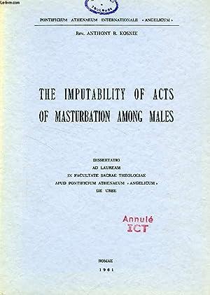 THE IMPUTABILITY OF ACTS OF MASTURBATION AMONG: KOSNIK Rev. ANTHONY