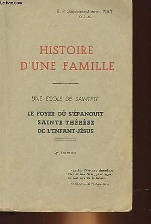 HISTOIRE D'UNE FAMILLE - UNE ECOLE DE SAINTETE - LE FOYER OU S'EPANOUIT SAINTE THERESE DE...