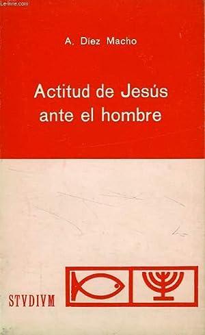 ACTITUD DE JESUS ANTE EL HOMBRE: DIEZ MACHO ALEJANDRO, M. S. C.