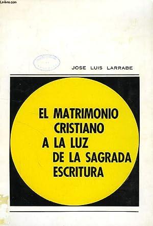 EL MATRIMONIO CRISTIANO A LA LUZ DE LA SAGRADA ESCRITURA: LARRABE JOSE LUIS