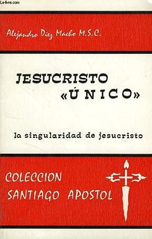 JESUCRISTO 'UNICO', LA SINGULARIDAD DE JESUCRISTO: DIEZ MACHO ALEJANDRO, M. S. C.