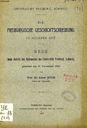 DIE FREIBURGISCHE GESCHICHTSCHREIBUNG IN NEUERER ZEIT, REDE BEIM ANTRITT DES REKTORATES DER ...