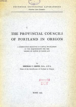 THE PROVINCIAL COUNCILS OF PORTLAND IN OREGON (DISSERTATION): GRIFFIN BERTRAM F.