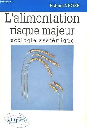 L'ALIMENTATION RISQUE MAJEUR - ECOLOGIE SYSTEMIQUE: ROBERT NEGRE