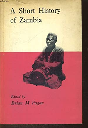 A SHORT HISTORY OF ZAMBIA, FROM THE: BRIAN M. FAGAN