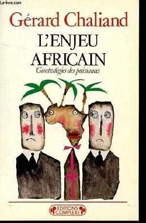 L'ENJEU AFRICAIN - GEOSTRATEGIES DES PUISSANCES: GERARD CHALIAND