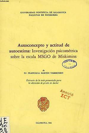 AUTOCONCEPTO Y ACTITUD DE AUTOESTIMA: INVESTIGACION PSICOMETRICA SOBRE LA ESCALA MSGO DE MISKIMINS:...