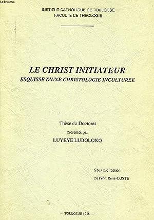 LE CHRIST INITIATEUR, ESQUISSE D'UNE CHRISTOLOGIE INCULTUREE: LUBOLOKO LUYEYE