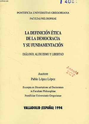 LA DEFINICION ETICA DE LA DEMOCRACIA Y SU FUNDAMENTACION, DIALOGO, ALTRUISMO Y LIBERTAD: LOPEZ ...