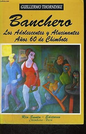BANCHERO, LOS ADOLESCENTES Y ALUCINANTES ANOS 60 DE CHIMBOTE: GUILLERMO THORNDIKE