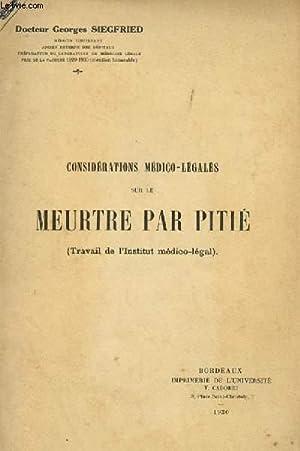 CONSIDERATION MEDICO-LEGALES SUR LE MEURTRE PAR PITIE (TRAVAIL DE L'INSTITUT MEDICO-LEGAL): ...