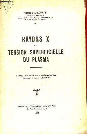 RAYONS X ET TENSION SUPERFICIELLE DU PLASMA - TRAVAIL DU CENTRE ANTI-CANCEREUX DE LA REGION ...