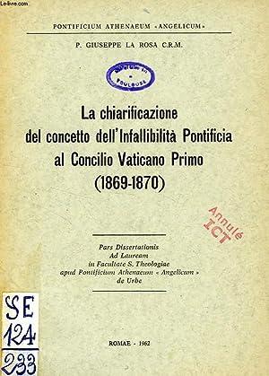 LA CHIARIFICAZIONE DEL CONCETTO DELL'INFALLIBILITA' PONTIFICIA AL CONCILIO VATICANO PRIMO...