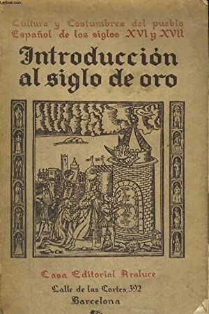 CULTURA Y COSTUMBRES DEL PUEBLO ESPANOL DE LOS SIGLOS XVI Y XVII, INTRODUCTION AL ESTUDIO DEL SIGLO...