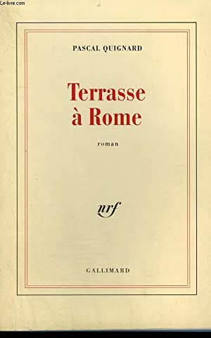 TERRASSE A ROME.: QUIGNARD PASCAL.