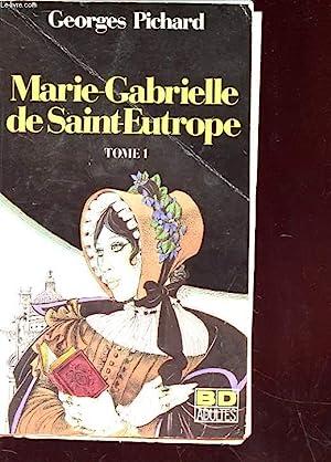 MARIE-GABRIELLE DE SAINT-EUTROPE - TOME 1: GEORGES PICHARD