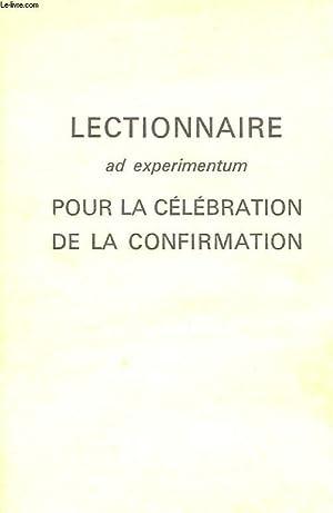 LECTIONNAIRE AD EXPERIMENTUM POUR LA CELEBRATION DE LA CONFIRMATION: COLLECTIF