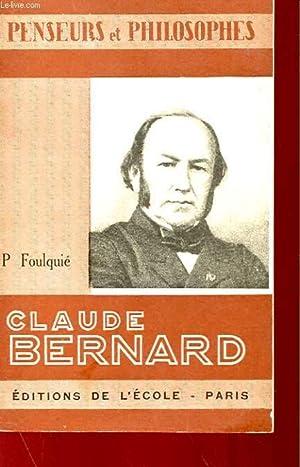 PENSEURS ET PHILOSOPHES - CLAUDE BERNARD: PAUL FOULQUIE