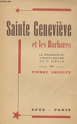 SAINTE GENEVIEVE ET LES BARBARES - LA SPLENDEUR DU CHRISTIANISME AU V° SIECLE: PIERRE CROIDYS