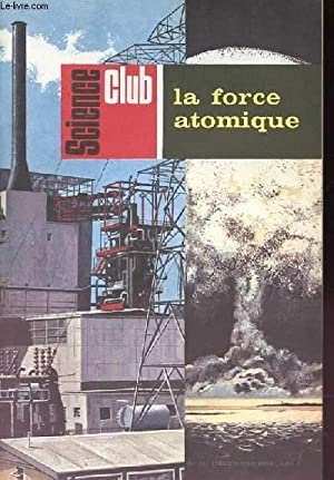 Science Club N° 34 : La force atomique: GLOTZ Monique & COLLECTIF