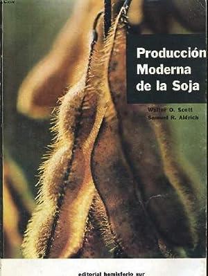 PRODUCCION MODERNA DE LA SOJA: WALTER O. SCOTT/SAMUEL R. ALDRICH