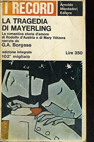 LA TRAGEDIA DI MAYERLING. LA ROMANTICA STORIA: G.A. BORGESE