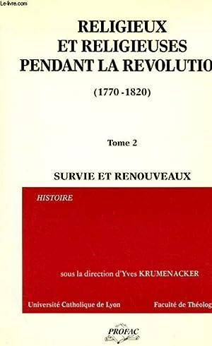 RELIGIEUX ET RELIGIEUSES PENDANT LA REVOLUTION (1770-1820) - TOME 2 : SURVIE ET RENOUVEAUX: YVES ...