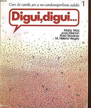 DIGUI, DIGUI. CURS DE CATALA PER A: MARTA MAS/JOAN MELCION/ROSA
