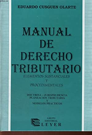 MANUAL DE DERECHO TRIBUTARIO, ELEMENTOS SUSTANCIALES Y PROCEDIMENTALES. DOCTRINA-JURISPRUDENCIA, ...