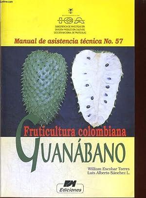 FRUTICULTURA COLOMBIANA GUANABANO. MANUAL DE ASISTENCIA TECNICA N°57.: WILLIAM ESCOBAR TORRES /...