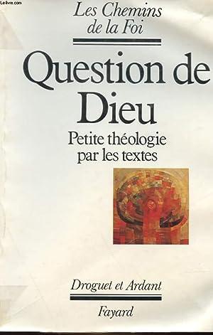 QUESTION DE DIEU - PETITE THEOLOGIE PAR: LES CHEMINS DE