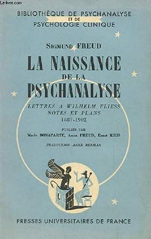 LA NAISSANCE DE LA PSYCHANALYSE - Lettre à Wilhelm Fliess, Notes et Plans (1887-1902): SIGMUND FREUD