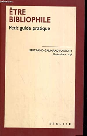 ETRE BIBLIOPHILE PETIT GUIDE PRATIQUE: FLAVIGNY GALIMARD BERTRAND