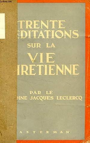 TRENTE MEDITATIONS SUR LA VIE CHRETIENNE: LECLERCQ CHANOINE JACQUES