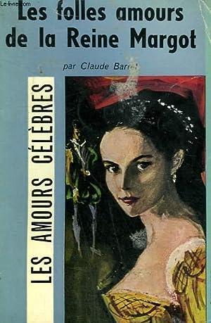 LES FOLLES AMOURS DE LA REINE MARGOT. COLLECTION : LES AMOURS CELEBRES N° 15. (AM): BARRET ...