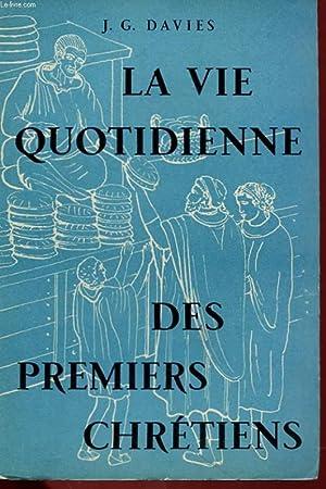 LA VIE QUOTIDIENNE DES PREMIERS CHRETIENS: J. G. DAVIES
